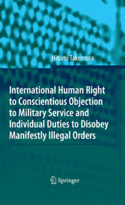 Takemura, Hitomi - International Human Right to Conscientious Objection to Military Service and Individual Duties to Disobey Manifestly Illegal Orders, ebook