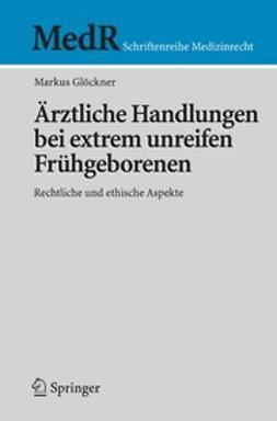 Glöckner, Markus - Ärztliche Handlungen bei extrem unreifen Frühgeborenen, ebook