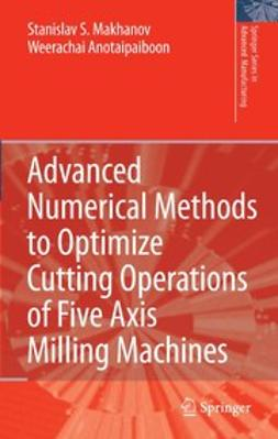 Anotaipaiboon, Weerachai - Advanced Numerical Methods to Optimize Cutting Operations of Five-Axis Milling Machines, ebook