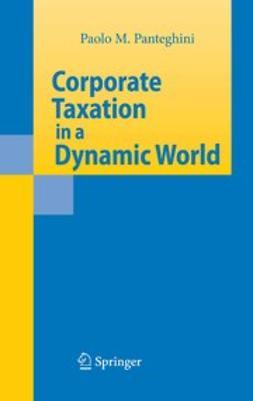 Panteghini, Paolo M. - Corporate Taxation in a Dynamic World, ebook