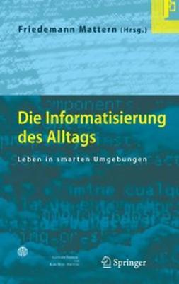 Mattern, Friedemann - Die Informatisierung des Alltags, ebook