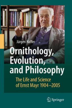 Haffer, Jürgen - Ornithology, Evolution, and Philosophy, ebook