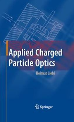 Liebl, Helmut - Applied Charged Particle Optics, ebook