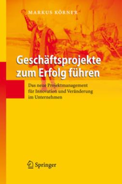 Körner, Markus - Geschäftsprojekte zum Erfolg führen, ebook