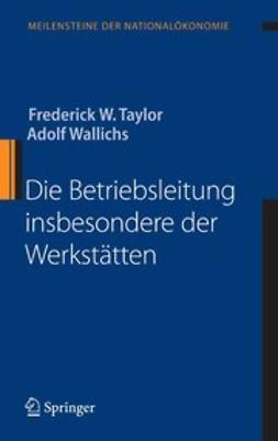Taylor, Frederick W. - Die Betriebsleitung insbesondere der Werkstätten, ebook