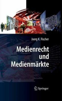 Fischer, Joerg K. - Medienrecht und Medienmärkte, ebook