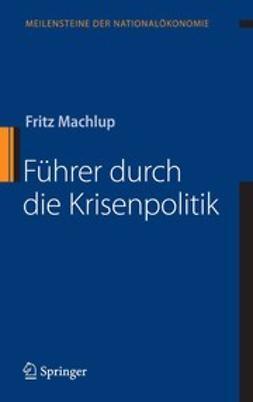 Machlup, Fritz - Führer durch die Krisenpolitik, ebook