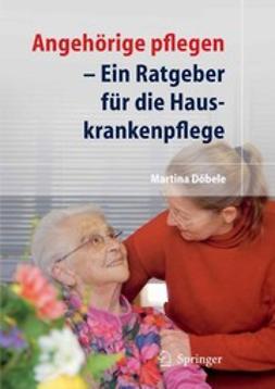 Döbele, Martina - Angehörige pflegen, ebook