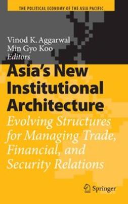 Aggarwal, Vinod K. - Asia's New Institutional Architecture, ebook