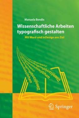 Bendix, Manuela - Wissenschaftliche Arbeiten typografisch gestalten, ebook