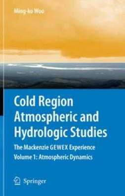 Woo, Ming-ko - Cold Region Atmospheric and Hydrologic Studies. The Mackenzie GEWEX Experience, ebook