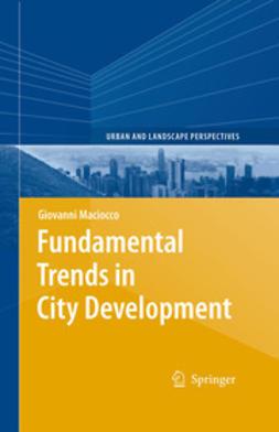 Maciocco, Giovanni - Fundamental Trends in City Development, ebook