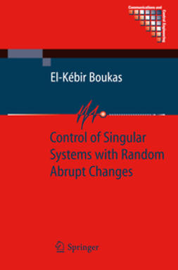 Boukas, El-Kebir - Control of Singular Systems with Random Abrupt Changes, ebook