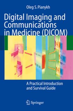 Pianykh, Oleg S. - Digital Imaging and Communications in Medicine (DICOM), e-bok