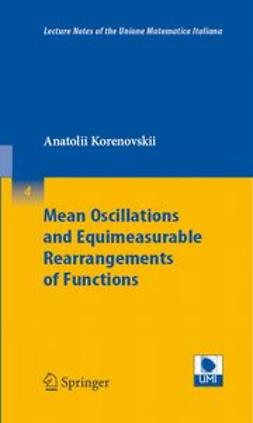 Korenovskii, Anatolii - Mean Oscillations and Equimeasurable Rearrangements of Functions, ebook