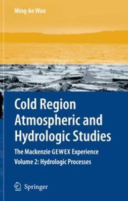 Woo, Ming-ko - Cold Region Atmospheric and Hydrologic Studies. The Mackenzie GEWEX Experience, e-kirja