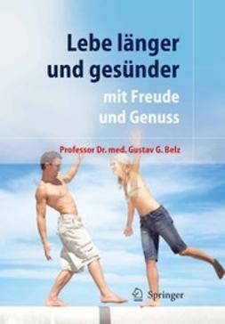 Belz, Gustav G. - Lebe länger und gesünder, ebook