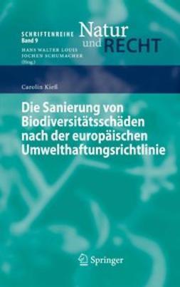 Kieß, Carolin - Die Sanierung von Biodiversitätsschäden nach der europäischen Umwelthaftungsrichtlinie, e-kirja