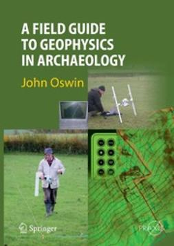 Oswin, John - A Field Guide to Geophysics in Archaeology, ebook