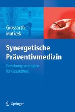 Grossarth-Maticek, Ronald - Synergetische Präventivmedizin, ebook