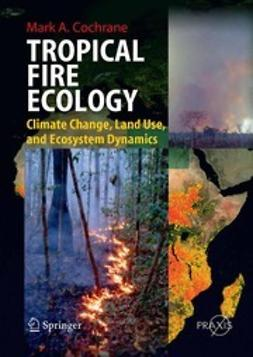 Cochrane, Mark A. - Tropical Fire Ecology, ebook