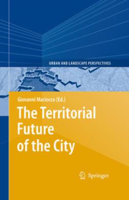 Maciocco, Giovanni - The Territorial Future of the City, e-bok