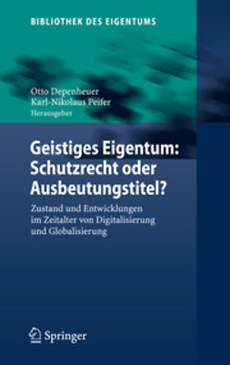 Depenheuer, Otto - Geistiges Eigentum: Schutzrecht oder Ausbeutungstitel?, ebook