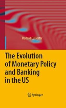 Hester, Donald D. - The Evolution of Monetary Policy and Banking in the US, e-kirja