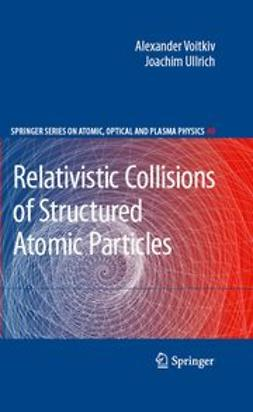Ullrich, Joachim - Relativistic Collisions of Structured Atomic Particles, ebook