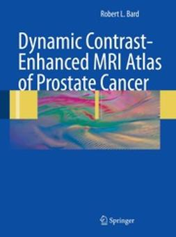 Bard, Robert L. - Dynamic Contrast-Enhanced MRI Atlas of Prostate Cancer, ebook