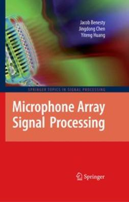 Benesty, Jacob - Microphone Array Signal Processing, e-bok