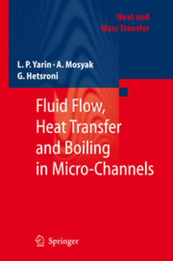 Hetsroni, G. - Fluid Flow, Heat Transfer and Boiling in Micro-Channels, e-bok
