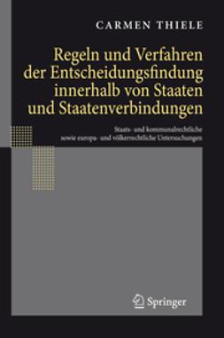 Thiele, Carmen - Regeln und Verfahren der Entscheidungsfindung innerhalb von Staaten und Staatenverbindungen, ebook