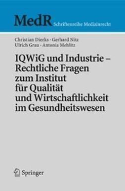 Dierks, Christian - IQWiG und Industrie — Rechtliche Fragen zum Institut für Qualität und Wirtschaftlichkeit im Gesundheitswesen, ebook
