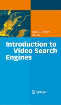 Gibbon, David C. - Introduction to Video Search Engines, ebook