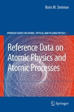 Smirnov, Boris M. - Reference Data on Atomic Physics and Atomic Processes, ebook