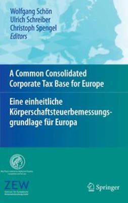 Schreiber, Ulrich - A Common Consolidated Corporate Tax Base for Europe — Eine einheitliche Körperschaftsteuerbemessungsgrundlage für Europa, ebook