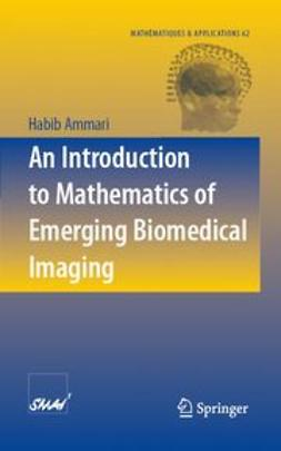 Ammari, Habib - An Introduction to Mathematics of Emerging Biomedical Imaging, ebook