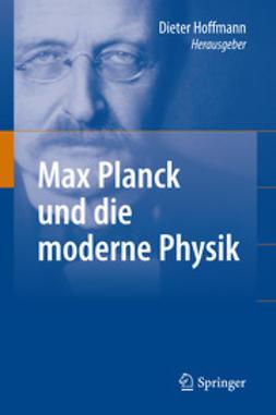 Hoffmann, Dieter - Max Planck und die moderne Physik, ebook
