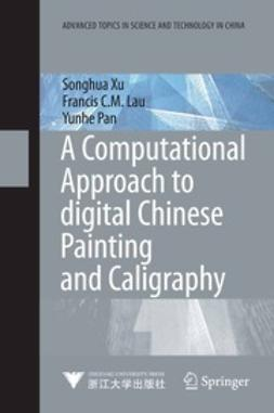 Xu, Songhua - A Computational Approach to Digital Chinese Painting and Calligraphy, e-bok