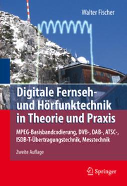 Fischer, Walter - Digitale Fernseh- und Hörfunktechnik in Theorie und Praxis, ebook