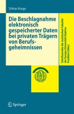 Korge, Tobias - Die Beschlagnahme elektronisch gespeicherter Daten bei privaten Trägern von Berufsgeheimnissen, e-kirja