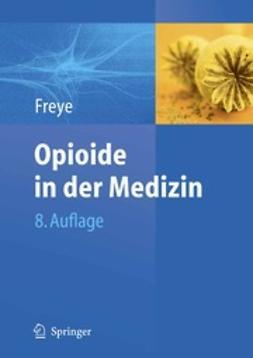 Freye, Enno - Opioide in der Medizin, ebook