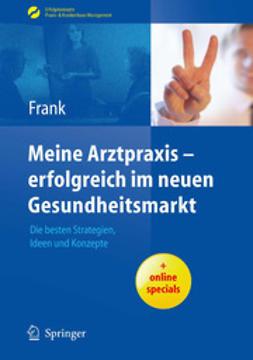 Frank, Matthias - Meine Arztpraxis — erfolgreich im neuen Gesundheitsmarkt, ebook