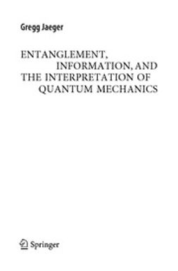 Jaeger, Gregg - Entanglement, Information, and the Interpretation of Quantum Mechanics, e-bok