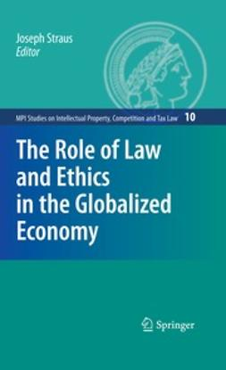 Straus, Joseph - The Role of Law and Ethics in the Globalized Economy, ebook
