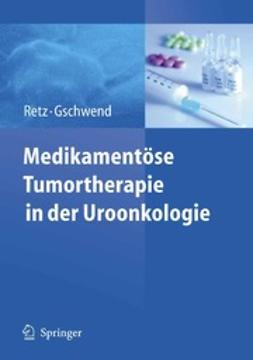 Retz, Margitta - Medikamentöse Tumortherapie in der Uroonkologie, ebook