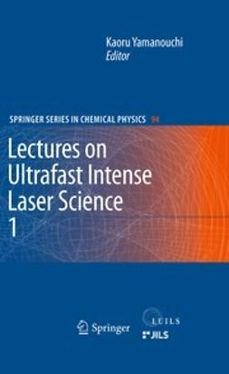 Yamanouchi, Kaoru - Lectures on Ultrafast Intense Laser Science 1, ebook