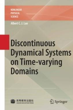 Luo, Albert C. J. - Discontinuous Dynamical Systems on Time-varying Domains, ebook