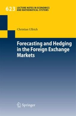 Ullrich, Christian - Forecasting and Hedging in the Foreign Exchange Markets, ebook